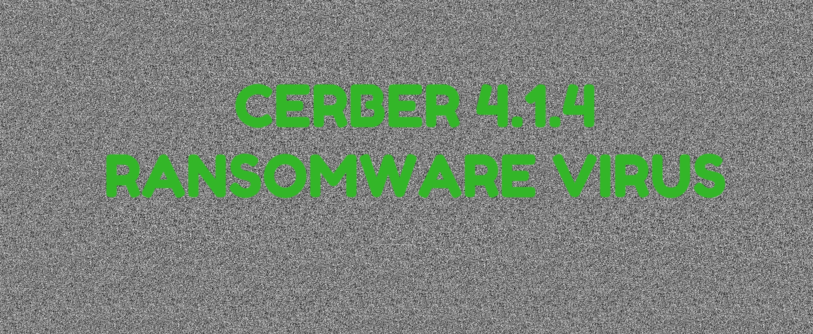 Remove Cerber 4.1.4 Ransomware and Restore Your PC
