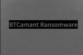 BTCamant Ransomware Virus (Removal Steps and Protection Updates)