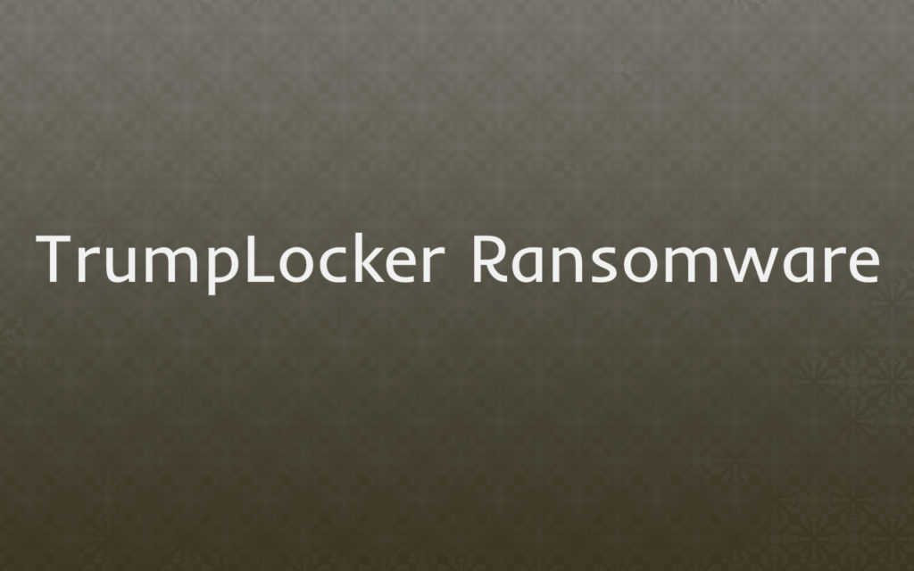 TrumpLocker Ransomware Virus (Removal Steps and Protection Updates)