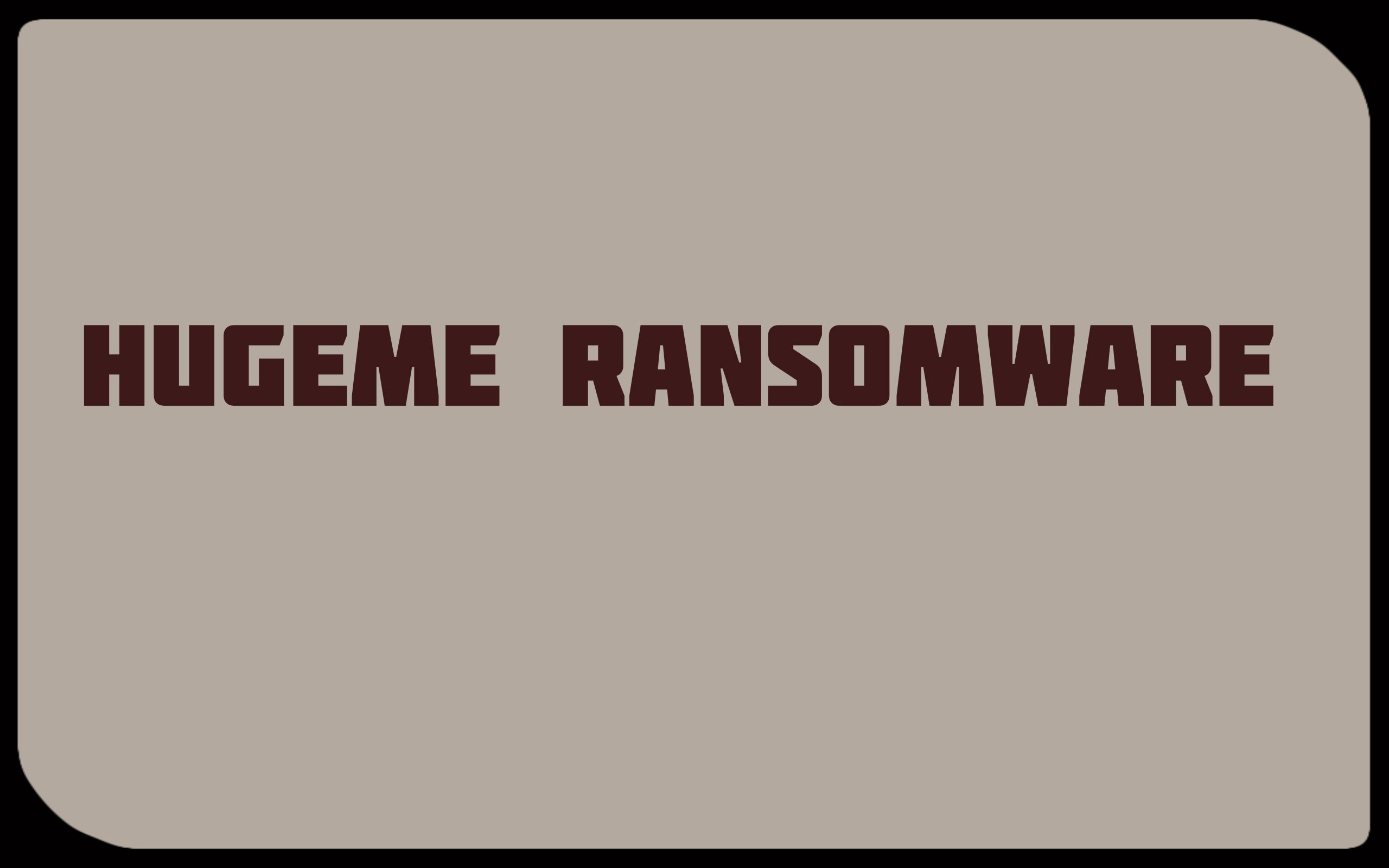 HugeMe Ransomware Virus (Removal Steps and Protection Updates)