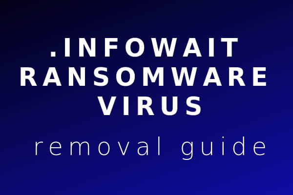 remove .INFOWAIT ransomware virus restore .INFOWAIT files bestsecuritysearch guide